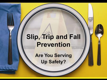 Slip, Trip and Fall Prevention Are You Serving Up Safety?