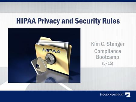 HIPAA Privacy and Security Rules Kim C. Stanger Compliance Bootcamp (5/15)