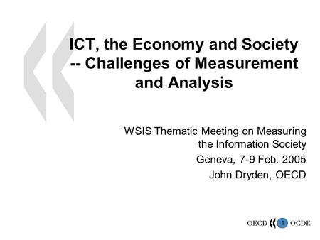 1 ICT, the Economy and Society -- Challenges of Measurement and Analysis WSIS Thematic Meeting on Measuring the Information Society Geneva, 7-9 Feb. 2005.
