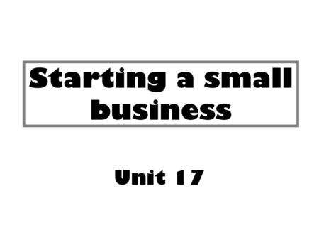 Starting a small business Unit 17. Lesson Objectives Understand entrepreneur skills Analyses how skills can be developed to improve a business.