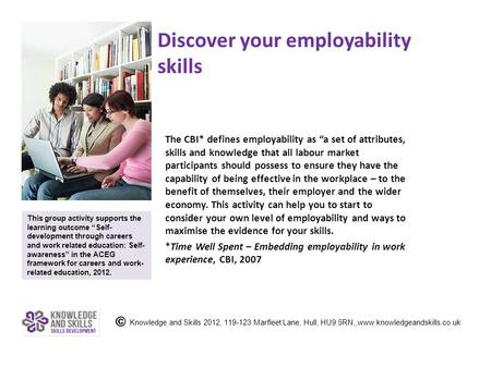 "Discover your employability skills The CBI* defines employability as ""a set of attributes, skills and knowledge that all labour market participants should."
