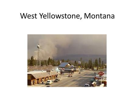 West Yellowstone, Montana. West Yellowstone was incorporated in 1966 but has existed as a gateway community to Yellowstone National Park since the early.
