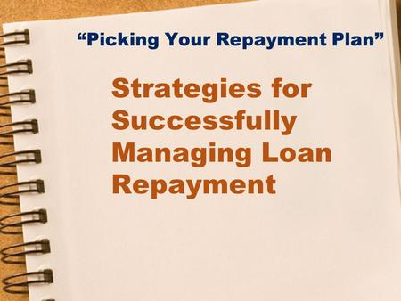 """Picking Your Repayment Plan"" Strategies for Successfully Managing Loan Repayment."