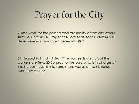 Prayer for the City 7 And work for the peace and prosperity of the city where I sent you into exile. Pray to the Lord for it, for its welfare will determine.