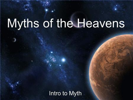 Myths of the Heavens Intro to Myth. Background The Greeks and Romans were accomplished astronomers They knew of five planets and catalogued thousands.