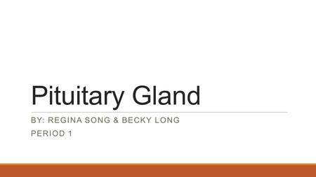 Pituitary Gland BY: REGINA SONG & BECKY LONG PERIOD 1.