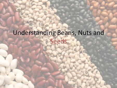 Understanding Beans, Nuts and Seeds