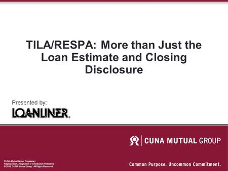 CUNA Mutual Group Proprietary Reproduction, Adaptation or Distribution Prohibited © 2015 CUNA Mutual Group, All Rights Reserved. TILA/RESPA: More than.