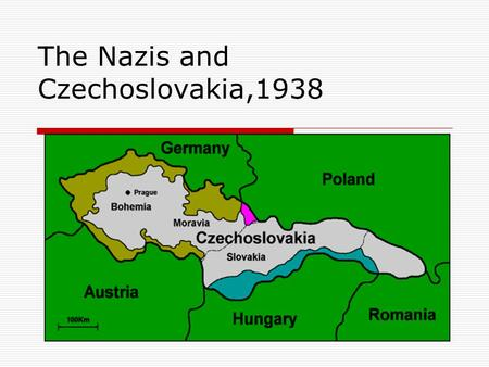 The Nazis and Czechoslovakia,1938. The May Crisis  German troops were reported to be near the border between Germany and Czechoslovakia at a time when.