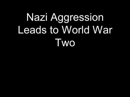Nazi Aggression Leads to World War Two. The Weimar Republic ruled Germany from the end of WWI until Hitler rose to power.