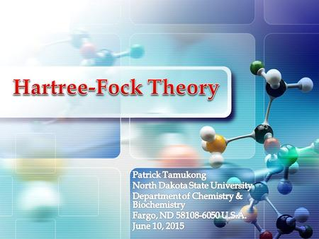 Hartree-Fock Theory Patrick Tamukong North Dakota State University