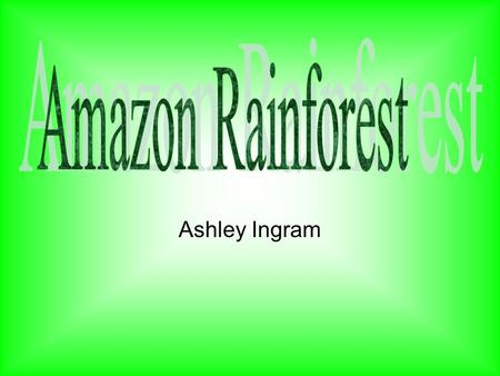 Ashley Ingram. We are losing Earth's greatest biological treasures just as we are beginning to appreciate their true value. Rainforests once covered.