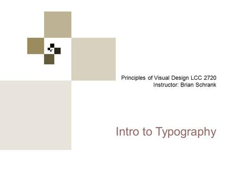 Principles of Visual Design 2720 Principles of Visual Design LCC 2720 Instructor: Brian Schrank Intro to Typography.