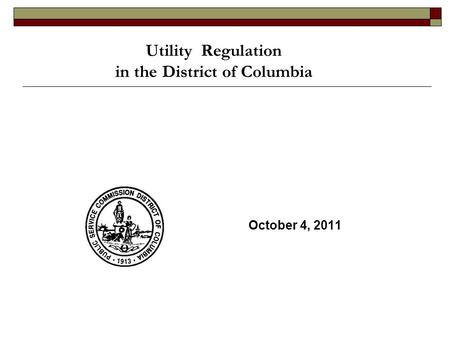 Utility Regulation in the District of Columbia October 4, 2011.