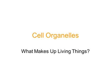 Cell Organelles What Makes Up Living Things?. Maryland Science Content Standard Students will be able to gather and organize data to defend or argue the.