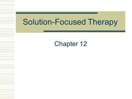 Solution-Focused Therapy Chapter 12. The Case of Kelly 22-year-old single Caucasian male Complains of problems managing his temper Increased anger Easily.