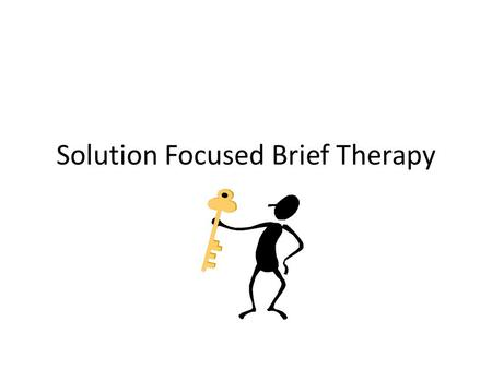 Solution Focused Brief Therapy. Themes Each person is unique so are their symptoms, problems, and solutions Clients are experts on their own lives because.