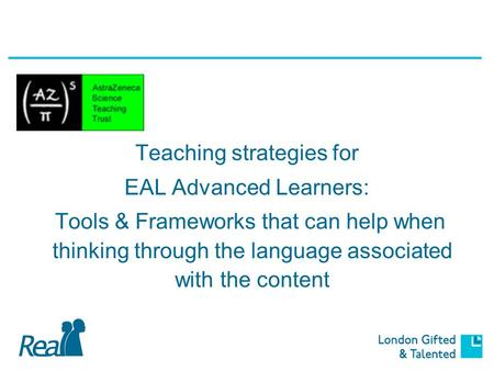 Teaching strategies for EAL Advanced Learners: Tools & Frameworks that can help when thinking through the language associated with the content.
