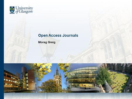 Open Access Journals Morag Greig. Outline OA journals - definition OA journals - advantages How do people find OA journals? Publishing in existing OA.