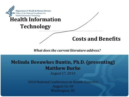 Health Information Technology Costs and Benefits What does the current literature address? Melinda Beeuwkes Buntin, Ph.D. (presenting) Matthew Burke August.