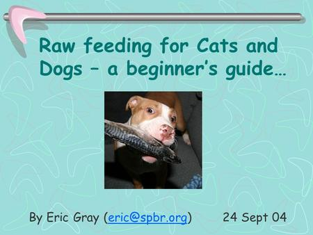 1 Raw feeding for Cats and Dogs – a beginner's guide… By Eric Gray 24 Sept
