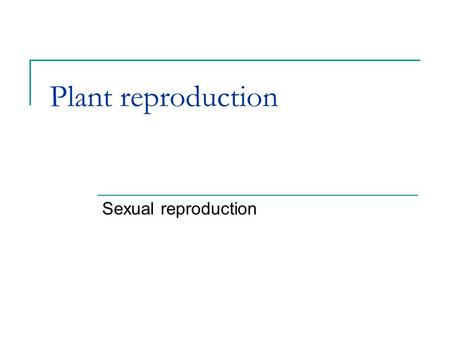 Plant reproduction Sexual reproduction. Learning Intentions I can describe methods of sexual reproduction in plants I can describe the process of pollination,