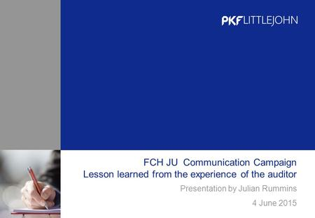 FCH JU Communication Campaign Lesson learned from the experience of the auditor Presentation by Julian Rummins 4 June 2015.