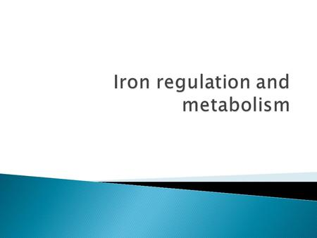 Body iron content – 3-4g ◦ Hb, iron containing proteins, bound to Tf, storage (ferritin, haemosiderin).  Iron homeostasis is regulated strictly at.