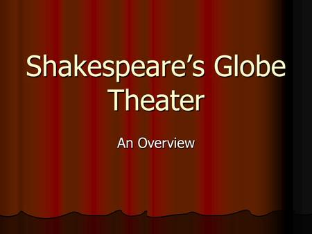 an introduction to the history of the globe theatre History of elizabethan london theaters -including the globe theatre: the first proper theater as we know it was called the theatre, built at shoreditch, london in 1576 and the owner was james burbage james burbage had obtained a 21 year lease with permission to build the first playh.