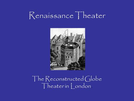 Renaissance Theater The Reconstructed Globe Theater in London.