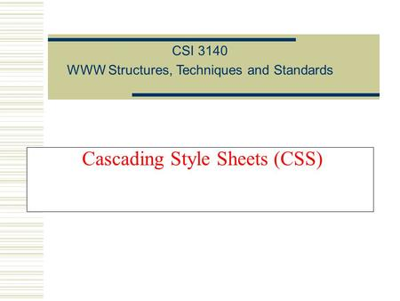 Cascading Style Sheets (CSS) CSI 3140 WWW Structures, Techniques and Standards.