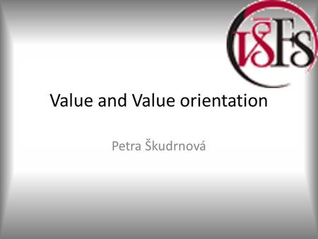 Value and Value orientation Petra Škudrnová. Structure of presentation Value – general definition of value – selected concepts of value – main social.