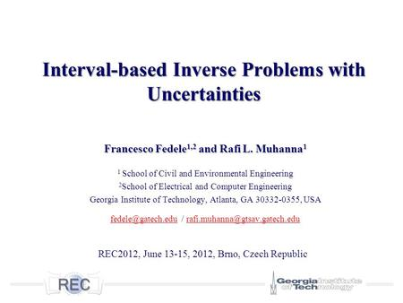 Interval-based Inverse Problems with Uncertainties Francesco Fedele 1,2 and Rafi L. Muhanna 1 1 School of Civil and Environmental Engineering 2 School.