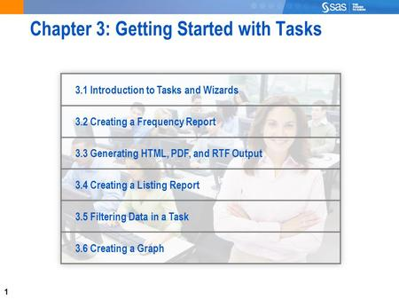 1 Chapter 3: Getting Started with Tasks 3.1 Introduction to Tasks and Wizards 3.2 Creating a Frequency Report 3.3 Generating HTML, PDF, and RTF Output.