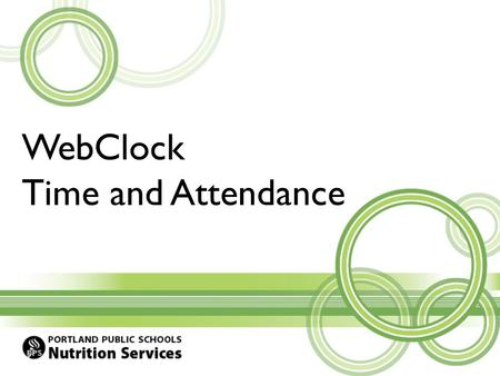 WebClock Time and Attendance. WebClock This tutorial provides a step-by-step explanation of how to use WebClock for tracking time and attendance. By the.