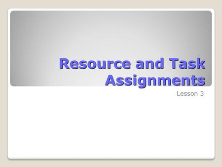 Resource and Task Assignments Lesson 3. Skills Matrix SkillsMatrix Skill Assign work resources to tasks Make individual resource assignments Assign multiple.