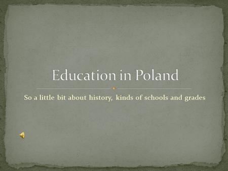 So a little bit about history, kinds of schools and grades.