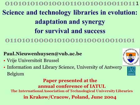 1 0101010100100101101010010011011 Science and technology libraries in evolution: adaptation and synergy for survival and success 011010100001010010100010010101.