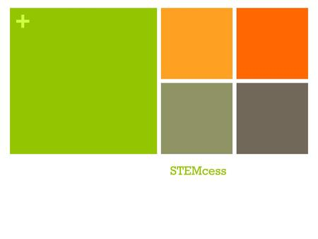 + STEMcess. + STEMSTEM What is STEM? Science Technology Engineering Mathematics.
