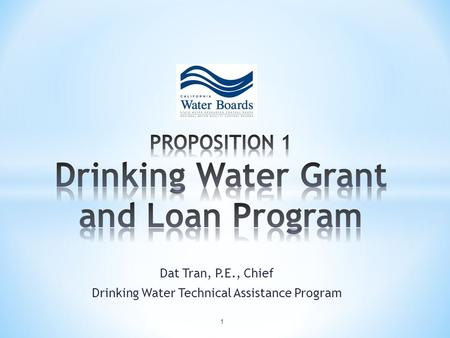 Dat Tran, P.E., Chief Drinking Water Technical Assistance Program 1.