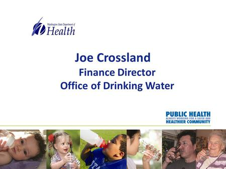 Joe Crossland Finance Director Office of Drinking Water.