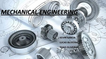 MECHANICAL ENGINEERING KEVIN GARCIA LUCAS OLIVEIRA THAIS OLIVEIRA.