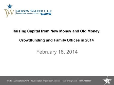Raising Capital from New Money and Old Money: Crowdfunding and Family Offices in 2014 February 18, 2014.