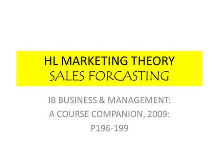 HL MARKETING THEORY SALES FORCASTING IB BUSINESS & MANAGEMENT: A COURSE COMPANION, 2009: P196-199.