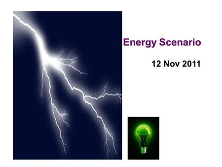 Energy Scenario 12 Nov 2011. Energy transformation.