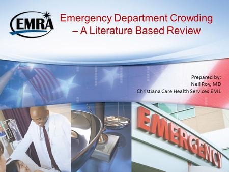 Emergency Department Crowding – A Literature Based Review Prepared by: Neil Roy, MD Christiana Care Health Services EM1.