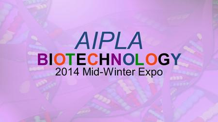 AIPLA BIOTECHNOLOGY 2014 Mid-Winter Expo BIOTECHNOLOGY.