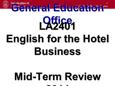 1 General Education Office LA2401 English for the Hotel Business Mid-Term Review 2014.