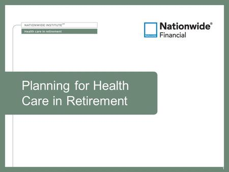 1 Planning for Health Care in Retirement 1. 2 NFM-10373AO.8 (01/14) Important things to keep in mind Not a deposit Not FDIC or NCUSIF insured Not guaranteed.