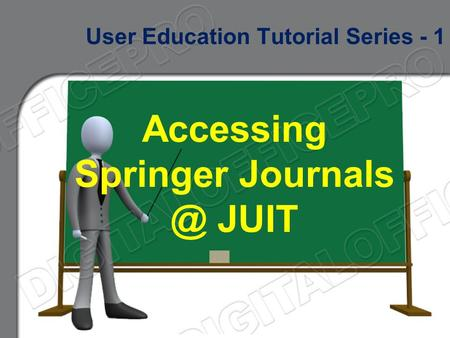 Accessing Springer JUIT User Education Tutorial Series - 1.